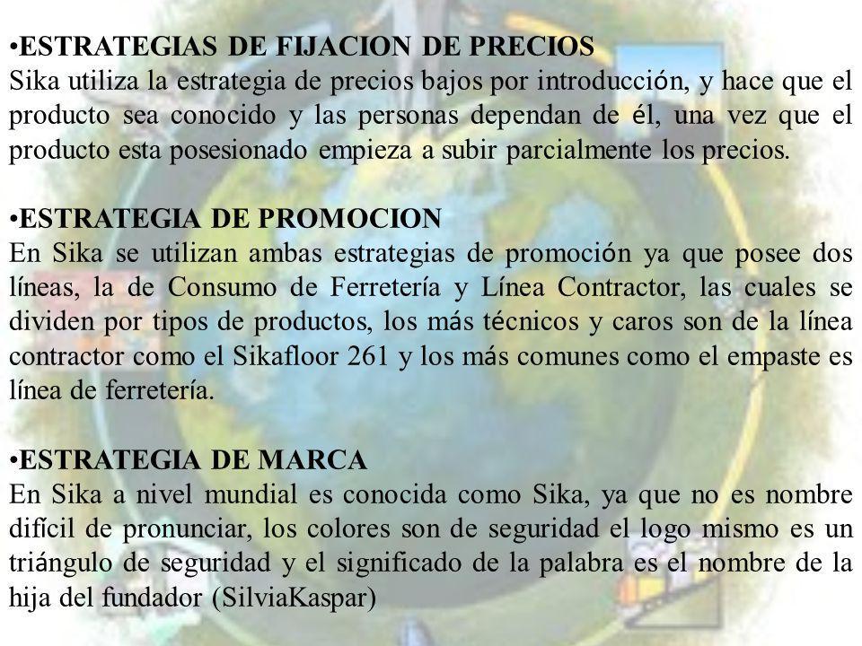ESTRATEGIAS DE FIJACION DE PRECIOS Sika utiliza la estrategia de precios bajos por introducci ó n, y hace que el producto sea conocido y las personas