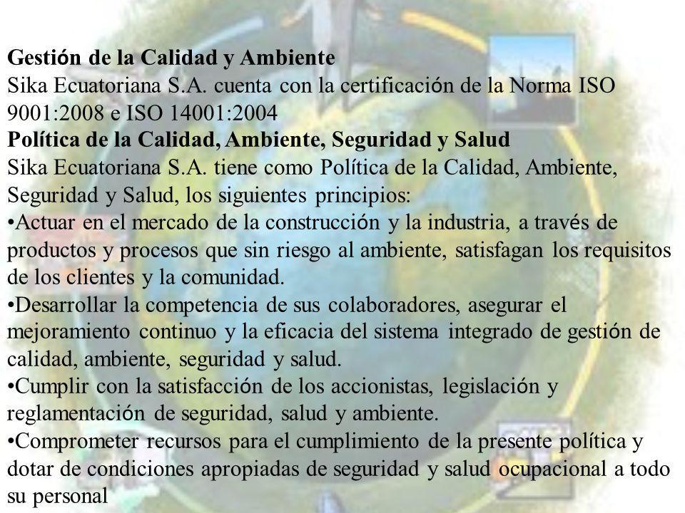 Gesti ó n de la Calidad y Ambiente Sika Ecuatoriana S.A. cuenta con la certificaci ó n de la Norma ISO 9001:2008 e ISO 14001:2004 Pol í tica de la Cal