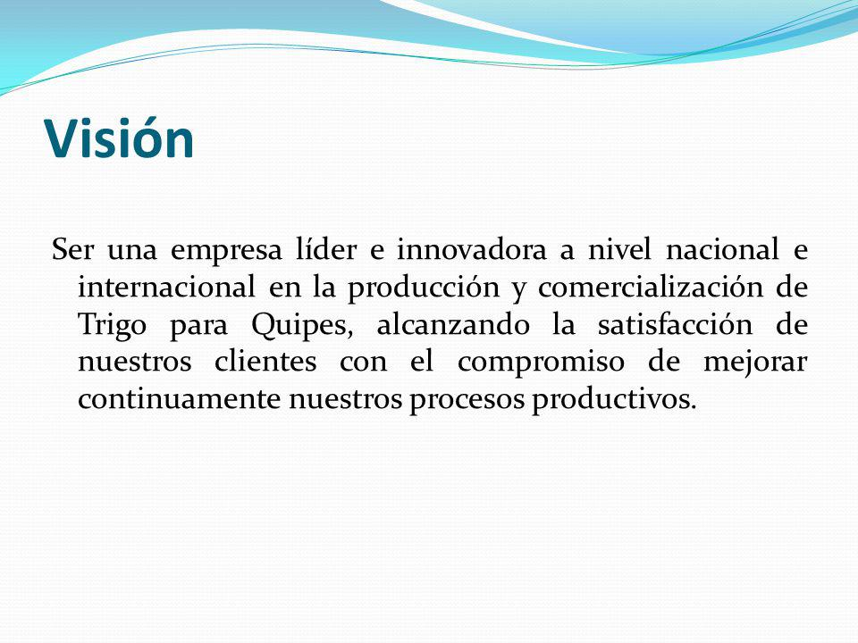 Visión Ser una empresa líder e innovadora a nivel nacional e internacional en la producción y comercialización de Trigo para Quipes, alcanzando la sat