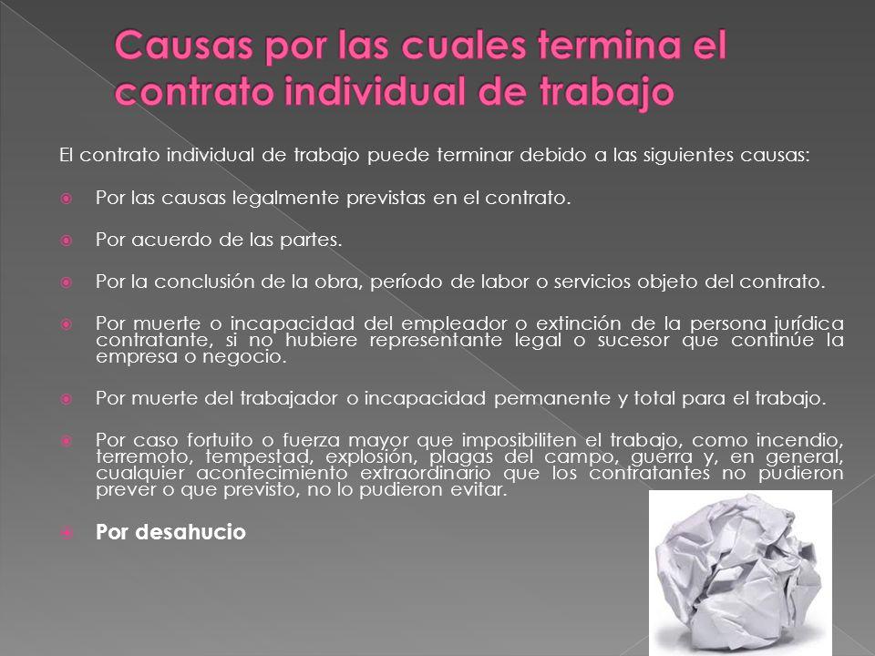 El contrato individual de trabajo puede terminar debido a las siguientes causas: Por las causas legalmente previstas en el contrato.