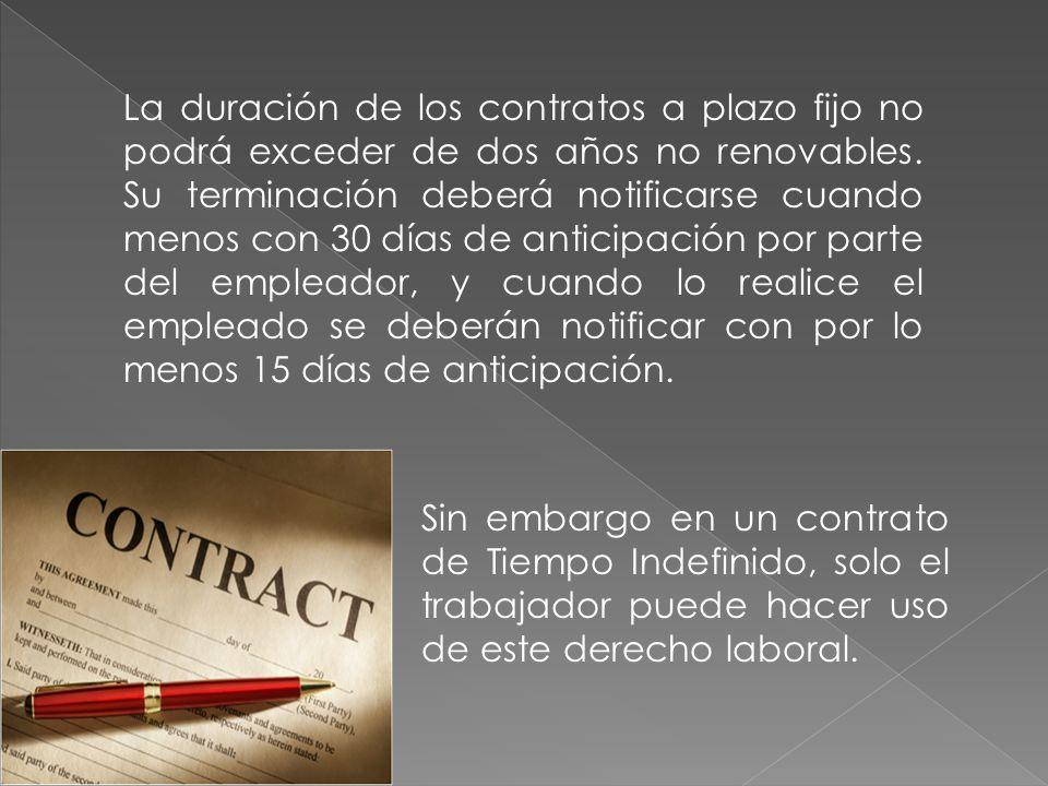 La duración de los contratos a plazo fijo no podrá exceder de dos años no renovables.