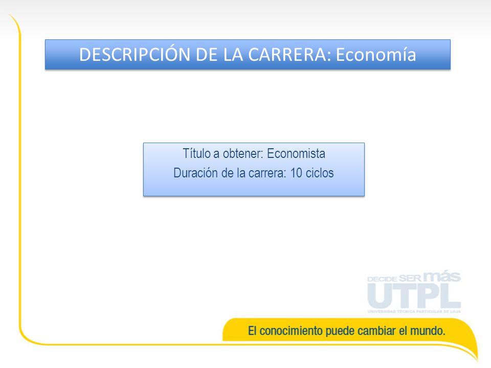 Título a obtener: Economista Duración de la carrera: 10 ciclos Título a obtener: Economista Duración de la carrera: 10 ciclos DESCRIPCIÓN DE LA CARRERA: Economía
