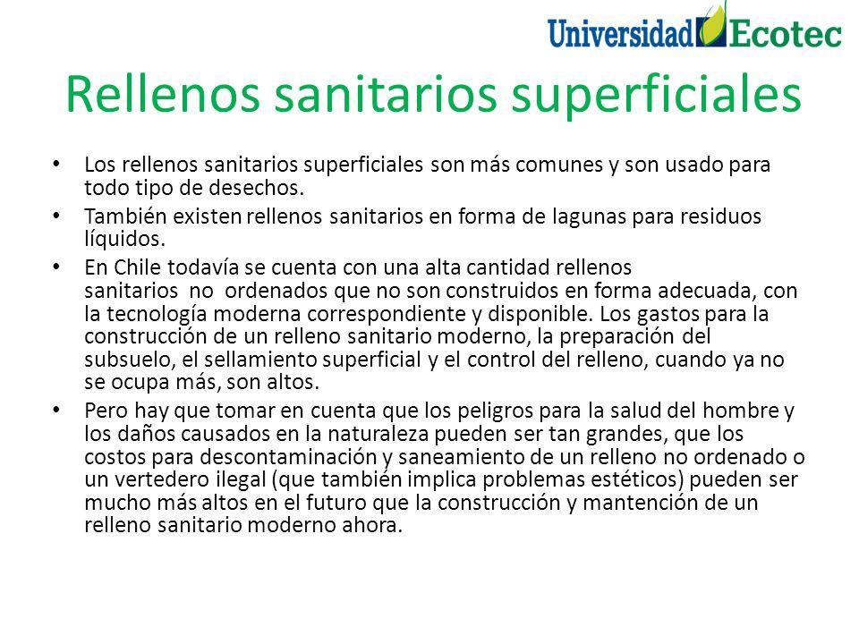 Rellenos sanitarios superficiales Los rellenos sanitarios superficiales son más comunes y son usado para todo tipo de desechos. También existen rellen