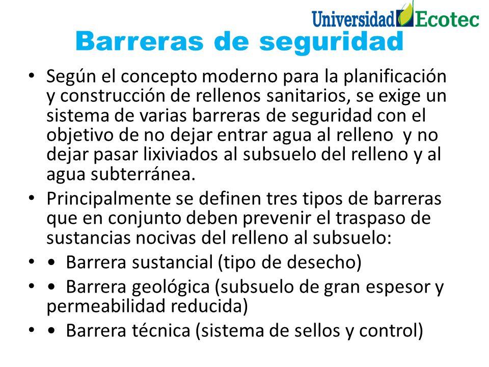 Barreras de seguridad Según el concepto moderno para la planificación y construcción de rellenos sanitarios, se exige un sistema de varias barreras de