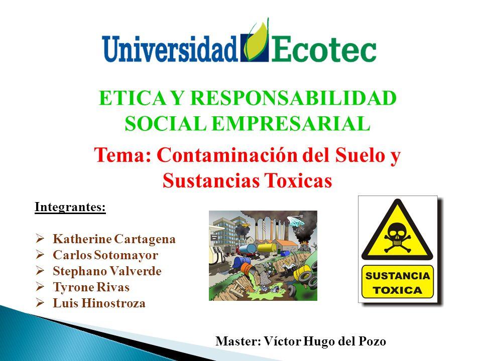Integrantes: Katherine Cartagena Carlos Sotomayor Stephano Valverde Tyrone Rivas Luis Hinostroza Tema: Contaminación del Suelo y Sustancias Toxicas ET