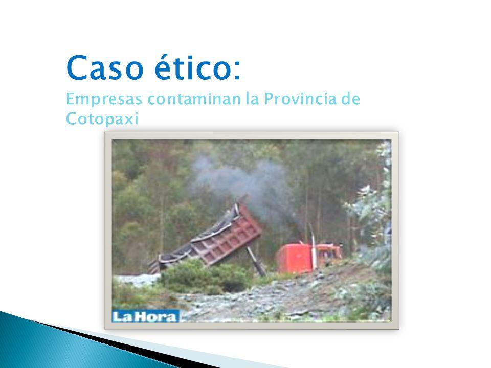 Caso ético: Empresas contaminan la Provincia de Cotopaxi
