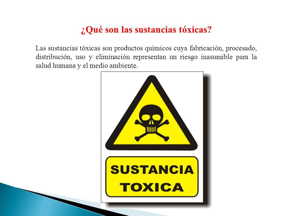 ¿Qué son las sustancias tóxicas? Las sustancias tóxicas son productos químicos cuya fabricación, procesado, distribución, uso y eliminación representa