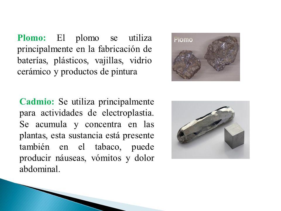 Plomo: El plomo se utiliza principalmente en la fabricación de baterías, plásticos, vajillas, vidrio cerámico y productos de pintura Cadmio: Se utiliz