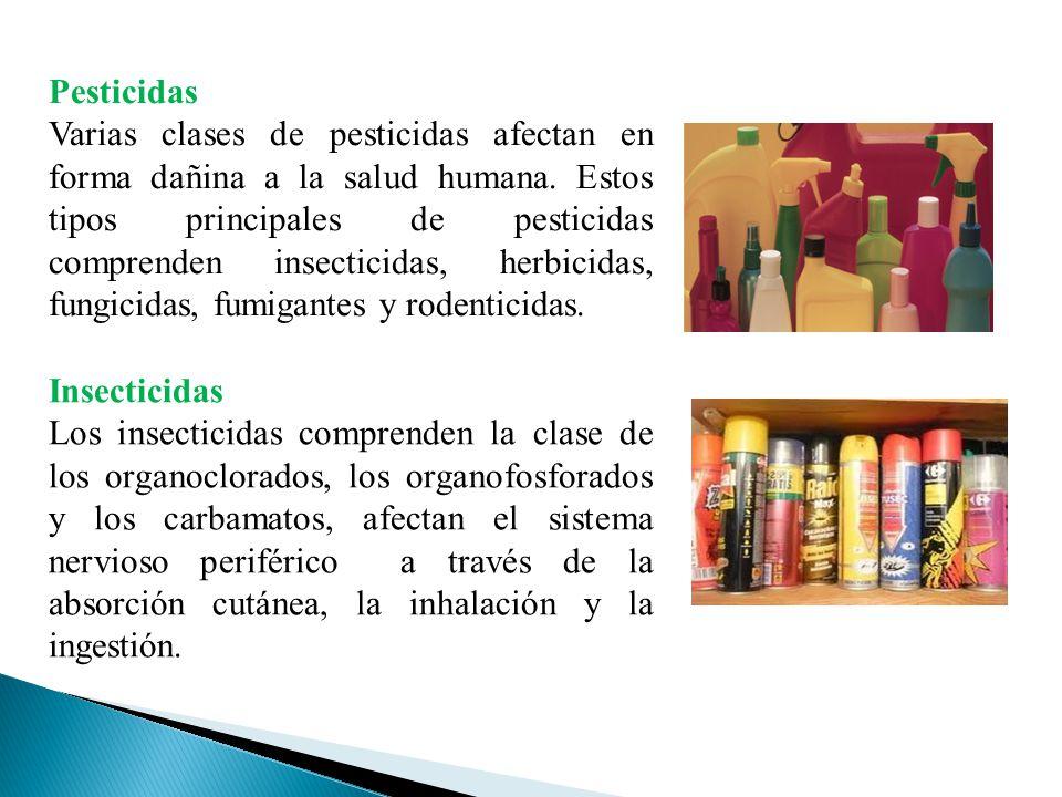 Pesticidas Varias clases de pesticidas afectan en forma dañina a la salud humana. Estos tipos principales de pesticidas comprenden insecticidas, herbi