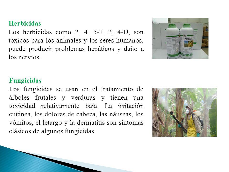 Herbicidas Los herbicidas como 2, 4, 5-T, 2, 4-D, son tóxicos para los animales y los seres humanos, puede producir problemas hepáticos y daño a los n