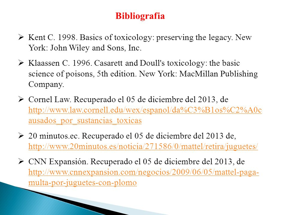 Bibliografia Kent C. 1998. Basics of toxicology: preserving the legacy. New York: John Wiley and Sons, Inc. Klaassen C. 1996. Casarett and Doull's tox