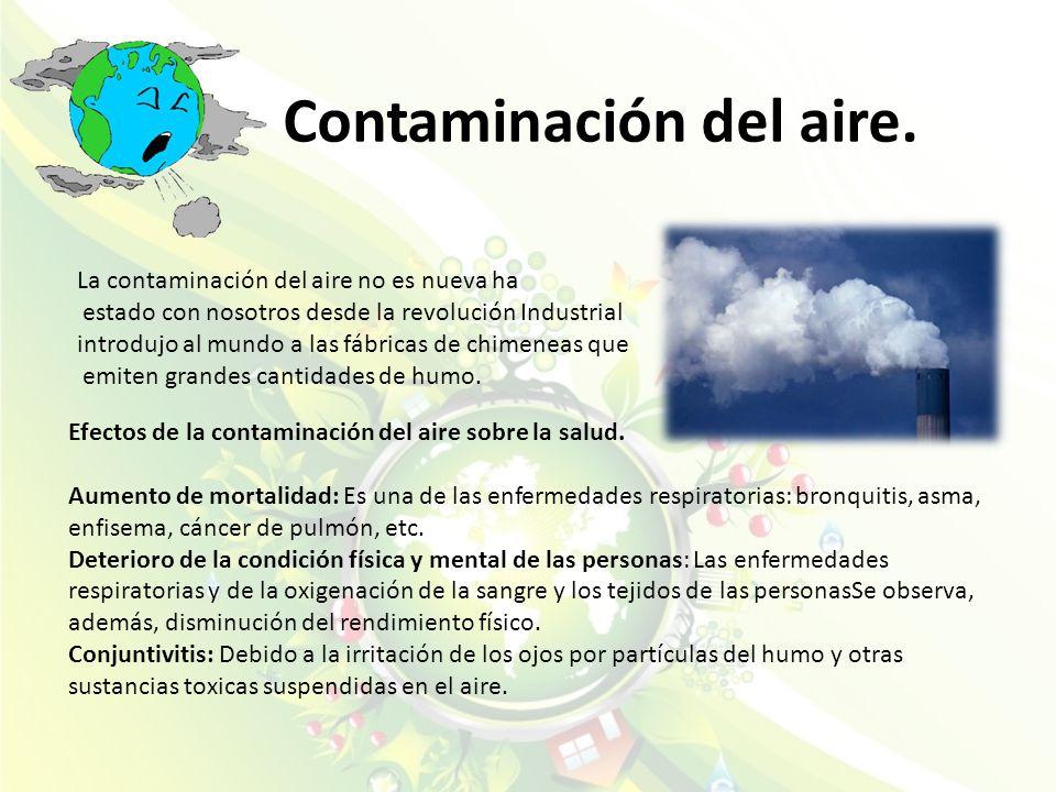 Contaminación del aire. La contaminación del aire no es nueva ha estado con nosotros desde la revolución Industrial introdujo al mundo a las fábricas