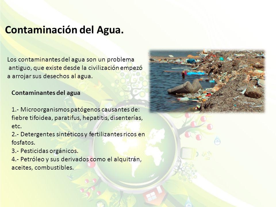 Contaminación del Agua. Los contaminantes del agua son un problema antiguo, que existe desde la civilización empezó a arrojar sus desechos al agua. Co