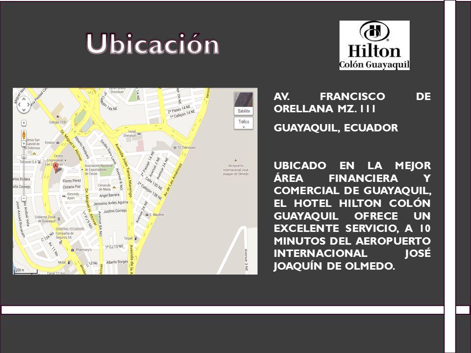 AV. FRANCISCO DE ORELLANA MZ. 111 GUAYAQUIL, ECUADOR UBICADO EN LA MEJOR ÁREA FINANCIERA Y COMERCIAL DE GUAYAQUIL, EL HOTEL HILTON COLÓN GUAYAQUIL OFR