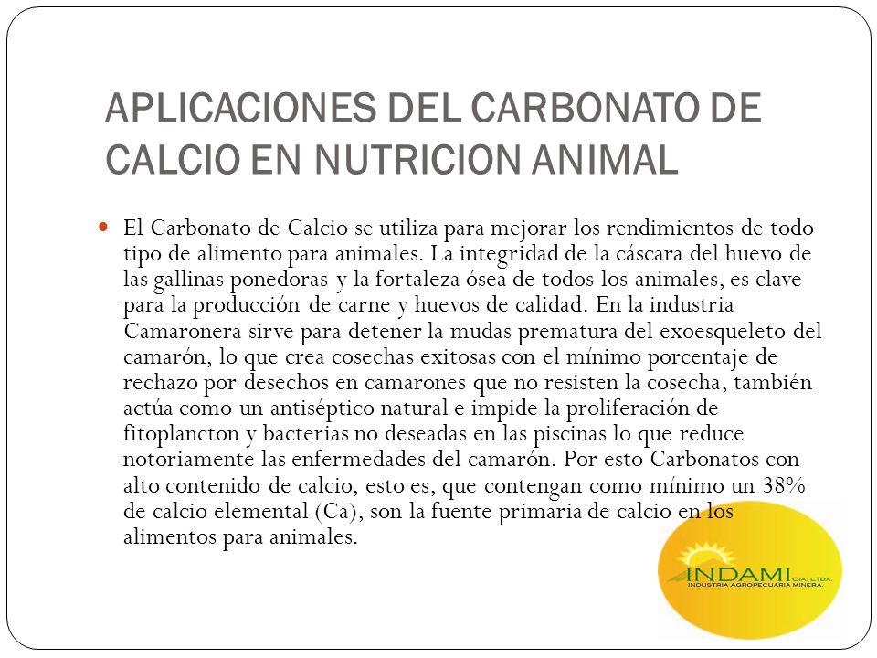 APLICACIONES DEL CARBONATO DE CALCIO EN NUTRICION ANIMAL El Carbonato de Calcio se utiliza para mejorar los rendimientos de todo tipo de alimento para