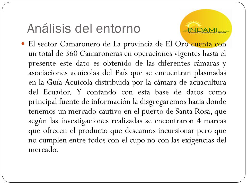 Análisis del entorno El sector Camaronero de La provincia de El Oro cuenta con un total de 360 Camaroneras en operaciones vigentes hasta el presente e