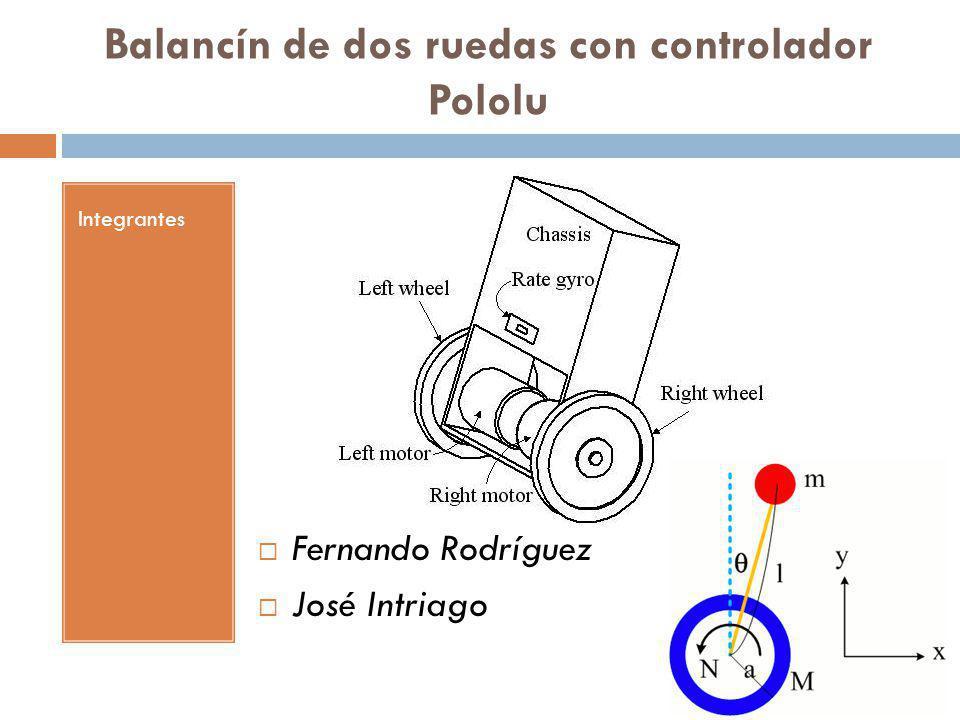 Integrantes Fernando Rodríguez José Intriago Balancín de dos ruedas con controlador Pololu