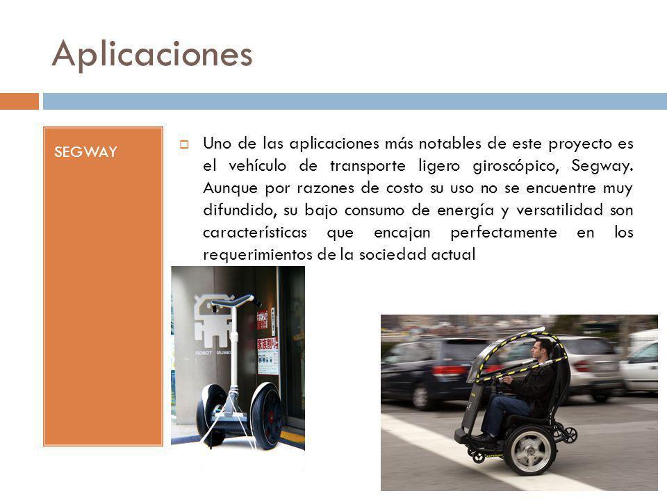Aplicaciones SEGWAY Uno de las aplicaciones más notables de este proyecto es el vehículo de transporte ligero giroscópico, Segway. Aunque por razones