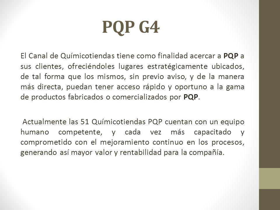 PQP G4 El Canal de Químicotiendas tiene como finalidad acercar a PQP a sus clientes, ofreciéndoles lugares estratégicamente ubicados, de tal forma que los mismos, sin previo aviso, y de la manera más directa, puedan tener acceso rápido y oportuno a la gama de productos fabricados o comercializados por PQP.