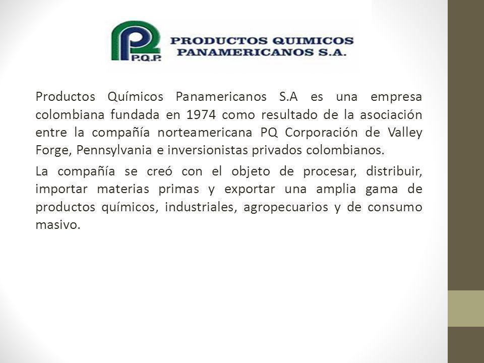 Productos Químicos Panamericanos S.A es una empresa colombiana fundada en 1974 como resultado de la asociación entre la compañía norteamericana PQ Cor
