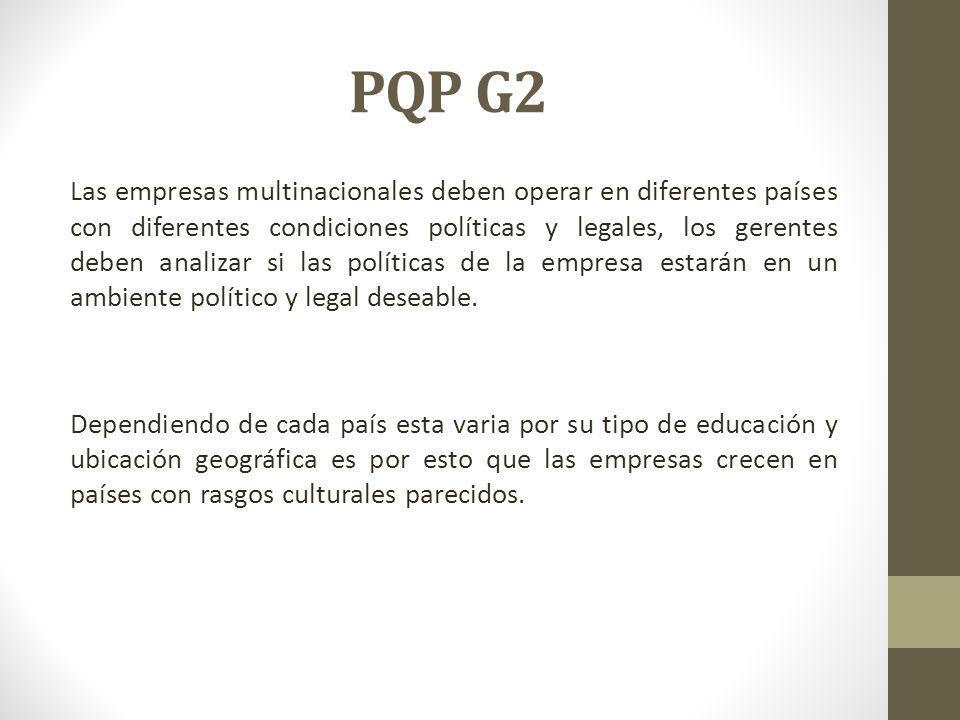 PQP G2 Las empresas multinacionales deben operar en diferentes países con diferentes condiciones políticas y legales, los gerentes deben analizar si las políticas de la empresa estarán en un ambiente político y legal deseable.