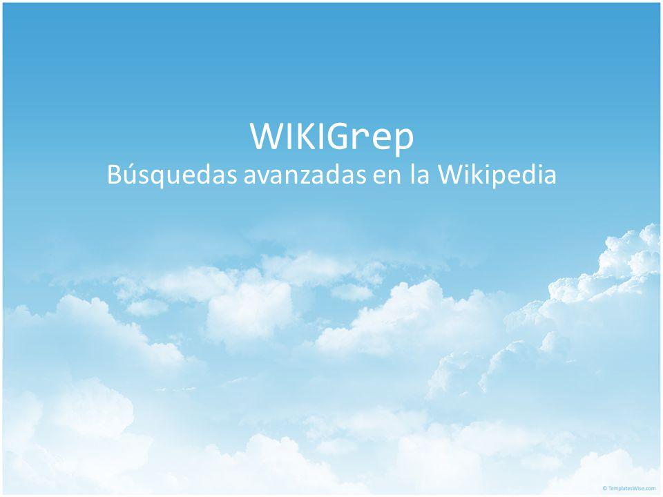 WIKI Grep Búsquedas avanzadas en la Wikipedia