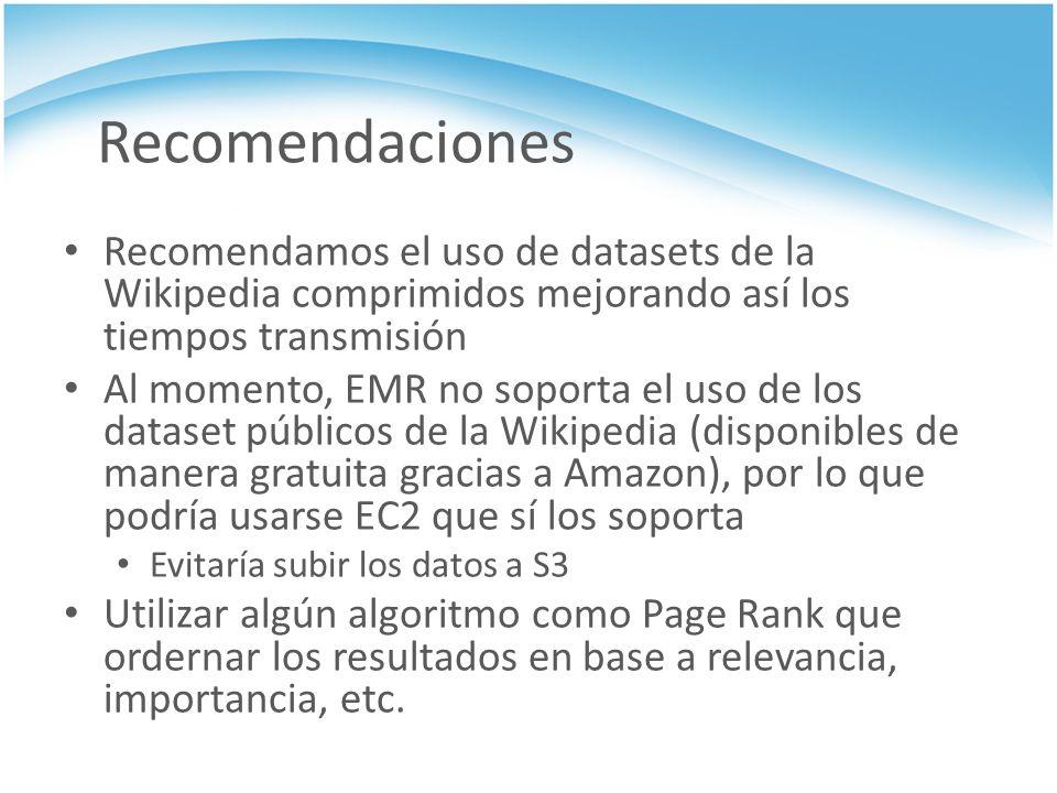 Recomendaciones Recomendamos el uso de datasets de la Wikipedia comprimidos mejorando así los tiempos transmisión Al momento, EMR no soporta el uso de
