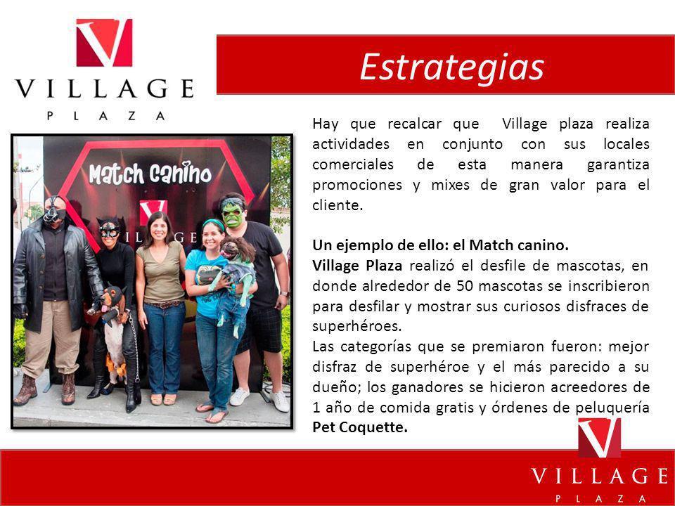 Estrategias Hay que recalcar que Village plaza realiza actividades en conjunto con sus locales comerciales de esta manera garantiza promociones y mixe