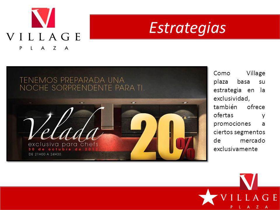 Estrategias Como Village plaza basa su estrategia en la exclusividad, también ofrece ofertas y promociones a ciertos segmentos de mercado exclusivamen