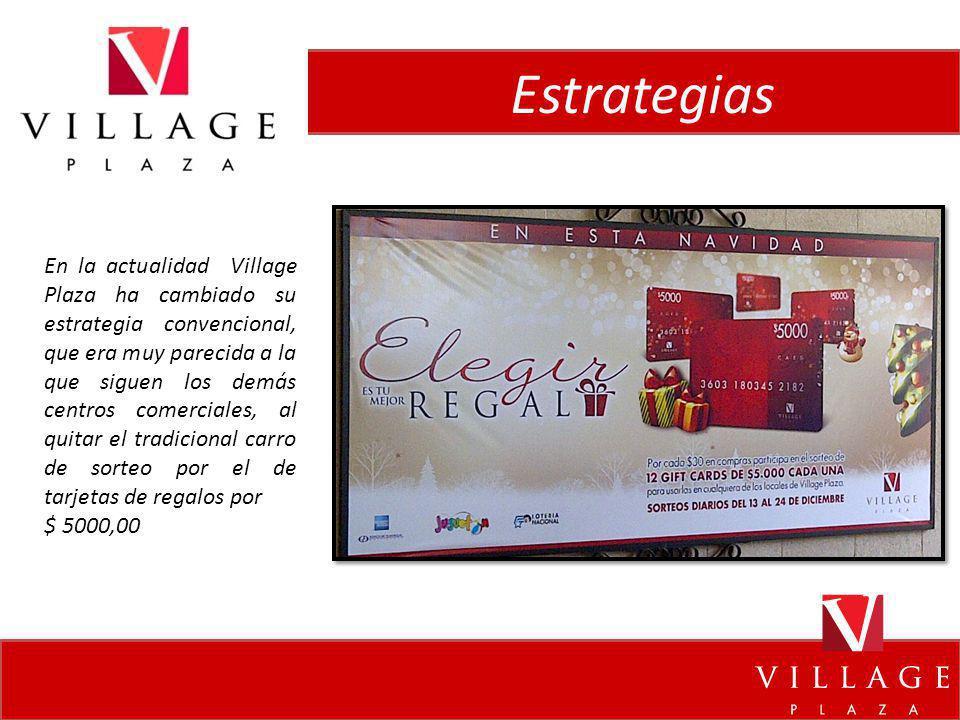 Estrategias En la actualidad Village Plaza ha cambiado su estrategia convencional, que era muy parecida a la que siguen los demás centros comerciales,