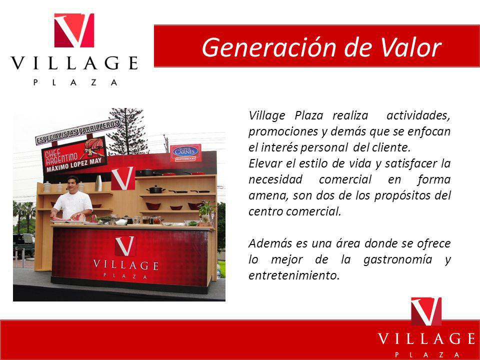 Generación de Valor Village Plaza realiza actividades, promociones y demás que se enfocan el interés personal del cliente. Elevar el estilo de vida y