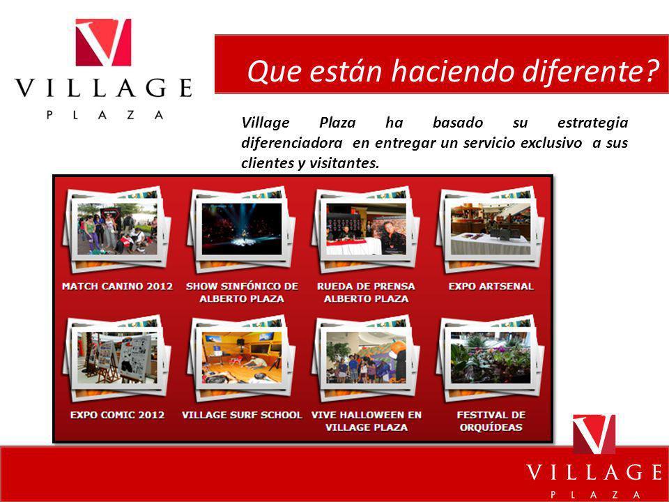 Village Plaza ha basado su estrategia diferenciadora en entregar un servicio exclusivo a sus clientes y visitantes. Que están haciendo diferente?