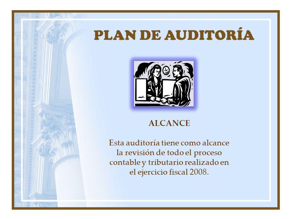 PLAN DE AUDITORÍA ALCANCE Esta auditoría tiene como alcance la revisión de todo el proceso contable y tributario realizado en el ejercicio fiscal 2008