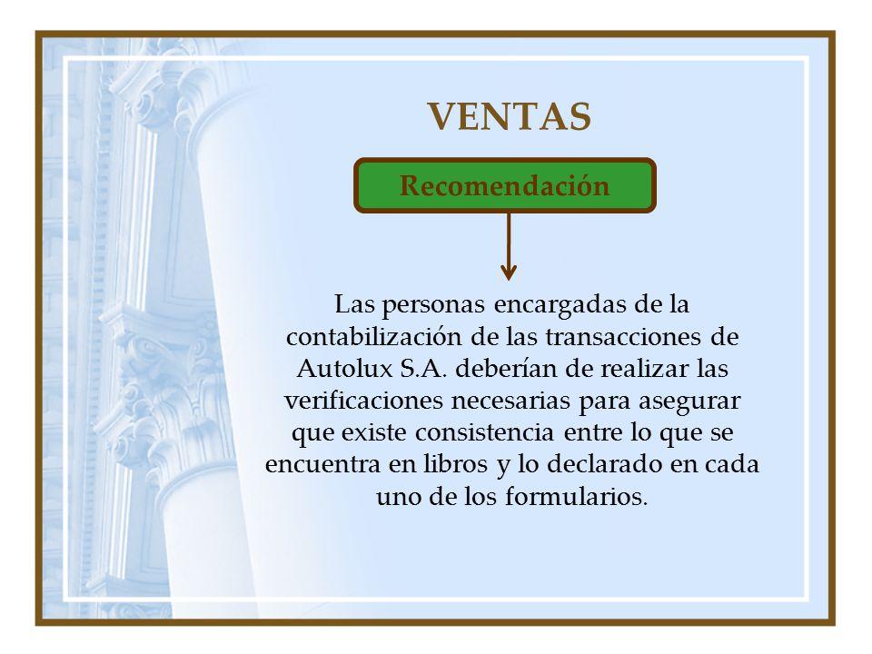 VENTAS Recomendación Las personas encargadas de la contabilización de las transacciones de Autolux S.A. deberían de realizar las verificaciones necesa