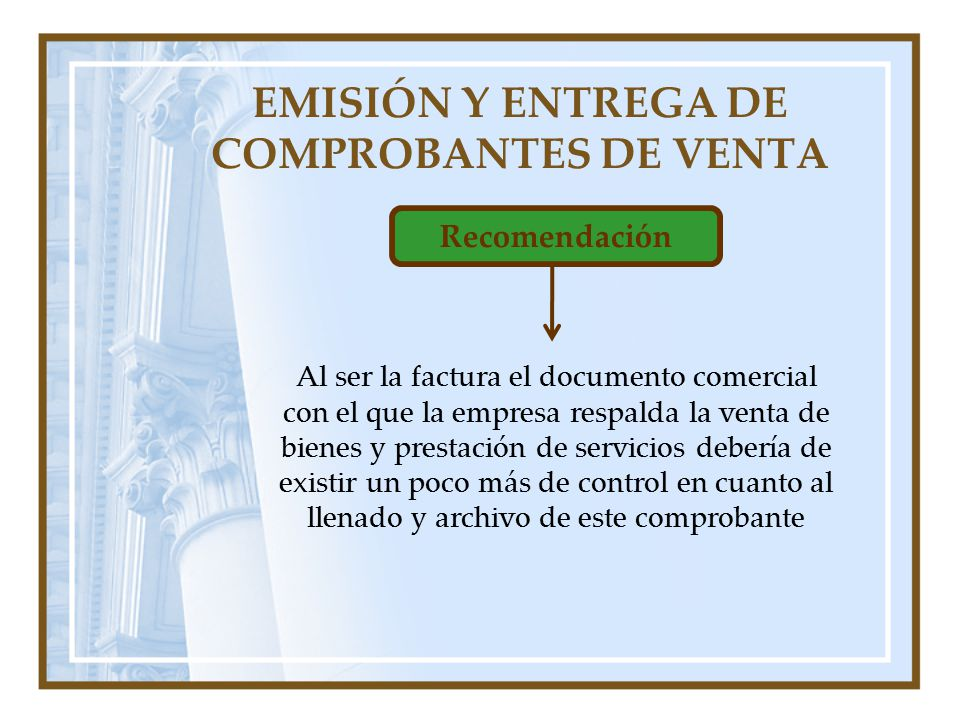 EMISIÓN Y ENTREGA DE COMPROBANTES DE VENTA Recomendación Al ser la factura el documento comercial con el que la empresa respalda la venta de bienes y