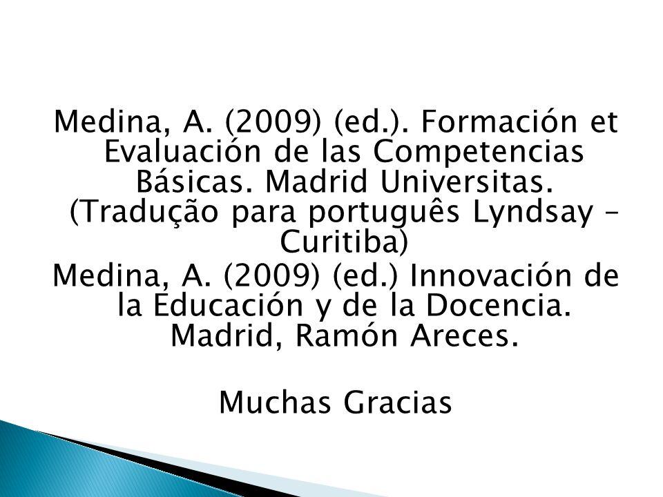 Medina, A. (2009) (ed.). Formación et Evaluación de las Competencias Básicas. Madrid Universitas. (Tradução para português Lyndsay – Curitiba) Medina,
