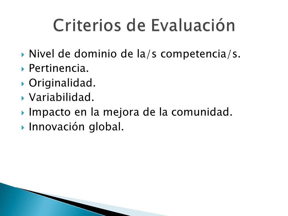 Nivel de dominio de la/s competencia/s. Pertinencia. Originalidad. Variabilidad. Impacto en la mejora de la comunidad. Innovación global.