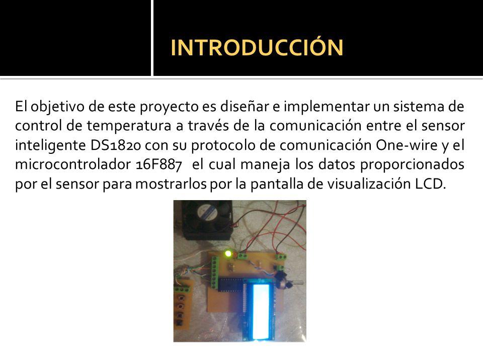 INTRODUCCIÓN El objetivo de este proyecto es diseñar e implementar un sistema de control de temperatura a través de la comunicación entre el sensor in