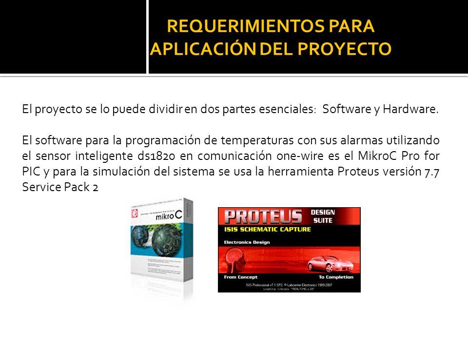 REQUERIMIENTOS PARA APLICACIÓN DEL PROYECTO El proyecto se lo puede dividir en dos partes esenciales: Software y Hardware. El software para la program