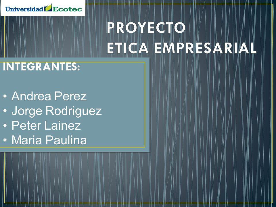 INTEGRANTES: Andrea Perez Jorge Rodriguez Peter Lainez Maria Paulina