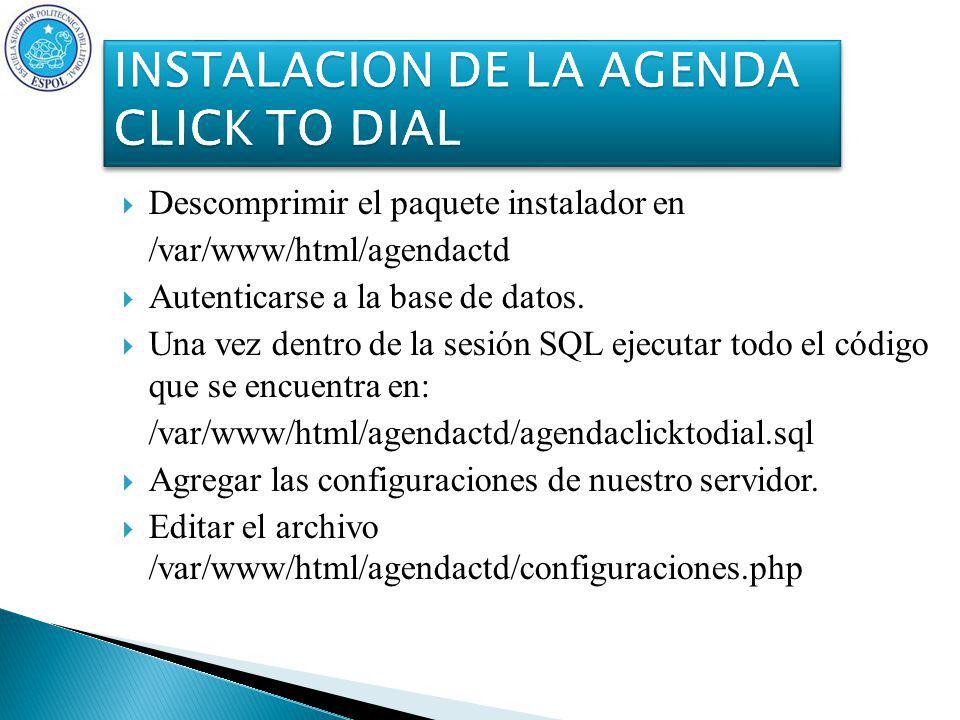 Descomprimir el paquete instalador en /var/www/html/agendactd Autenticarse a la base de datos.