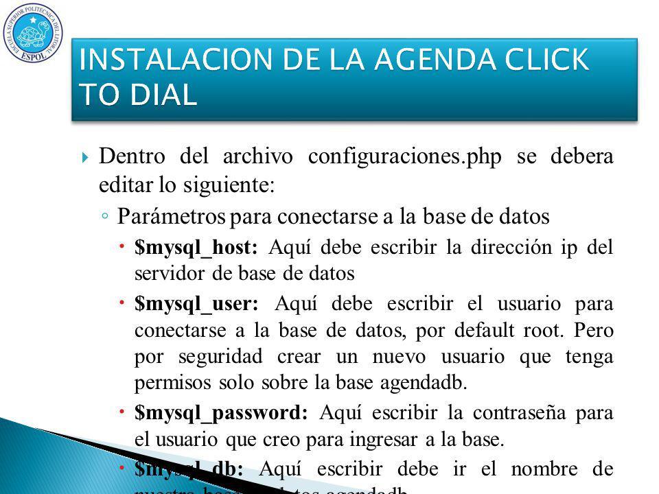 Dentro del archivo configuraciones.php se debera editar lo siguiente: Parámetros para conectarse a la base de datos $mysql_host: Aquí debe escribir la dirección ip del servidor de base de datos $mysql_user: Aquí debe escribir el usuario para conectarse a la base de datos, por default root.