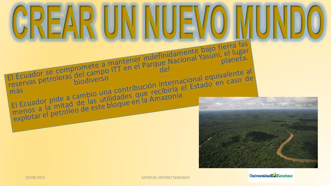 El Presidente del Ecuador, Rafael Correa anunció en 2007, ante la Asamblea General de las Naciones Unidas, el compromiso del país para mantener indefinidamente inexplotadas las reservas de 846 millones de barriles de petróleo en el campo ITT (Ishpingo- Tambococha-Tiputini), equivalentes al 20% de las reservas del país, localizadas en el Parque Nacional Yasuní en la Amazonía ecuatoriana.