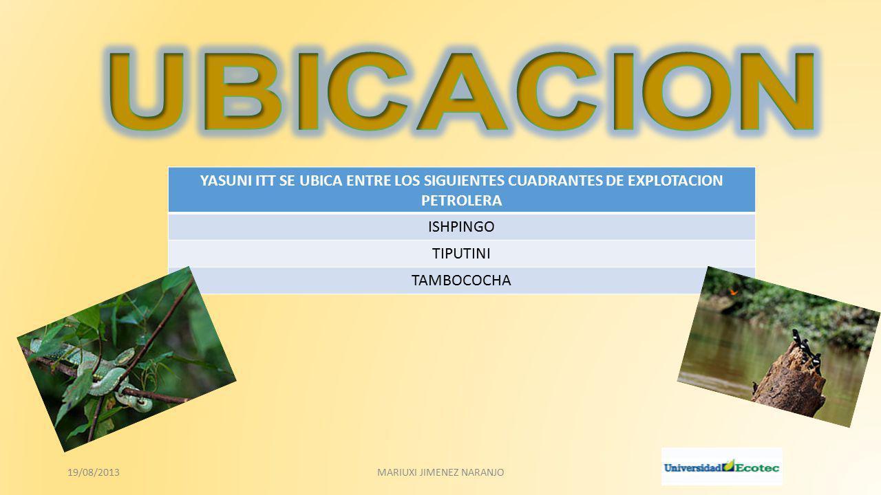 YASUNI ITT SE UBICA ENTRE LOS SIGUIENTES CUADRANTES DE EXPLOTACION PETROLERA ISHPINGO TIPUTINI TAMBOCOCHA 19/08/2013MARIUXI JIMENEZ NARANJO