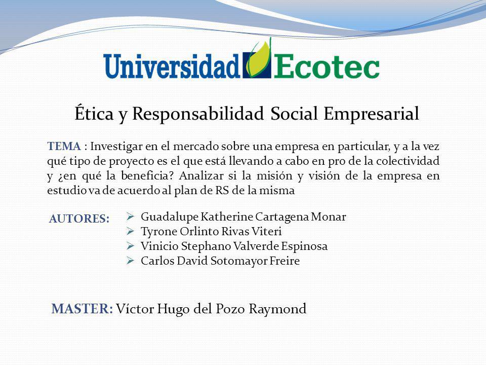 Ética y Responsabilidad Social Empresarial TEMA : Investigar en el mercado sobre una empresa en particular, y a la vez qué tipo de proyecto es el que