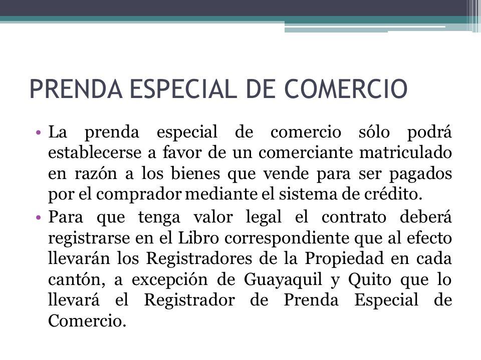 PRENDA ESPECIAL DE COMERCIO La prenda especial de comercio sólo podrá establecerse a favor de un comerciante matriculado en razón a los bienes que ve