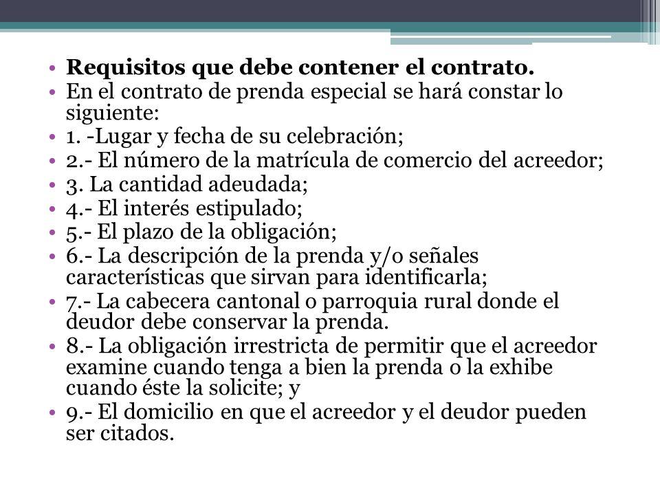 Requisitos que debe contener el contrato. En el contrato de prenda especial se hará constar lo siguiente: 1. -Lugar y fecha de su celebración; 2.- El