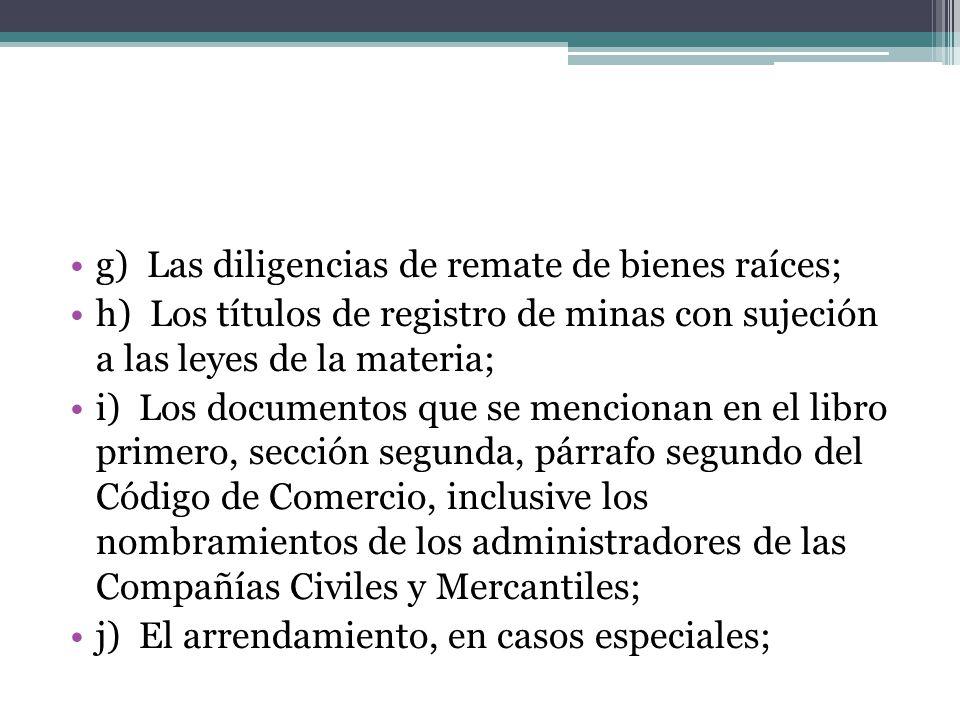 g) Las diligencias de remate de bienes raíces; h) Los títulos de registro de minas con sujeción a las leyes de la materia; i) Los documentos que se me
