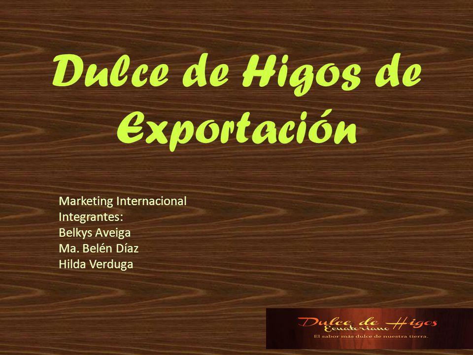 Dulce de Higos de Exportación Marketing Internacional Integrantes: Belkys Aveiga Ma. Belén Díaz Hilda Verduga