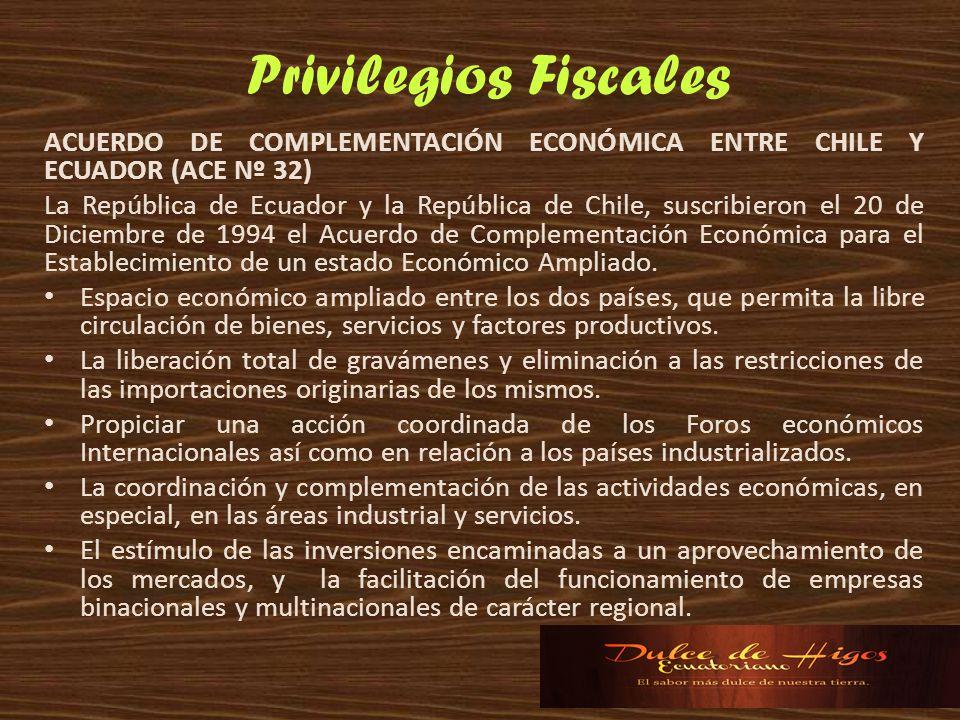 Privilegios Fiscales ACUERDO DE COMPLEMENTACIÓN ECONÓMICA ENTRE CHILE Y ECUADOR (ACE Nº 32) La República de Ecuador y la República de Chile, suscribie